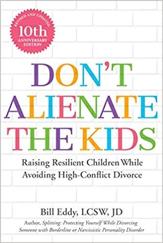 Don't Alienate The Kids: Raising Resilient Children While Avoiding High-Conflict Divorce