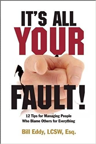 It's All Your Fault! 12 Tips For Managing People Who Blame Others For Everything